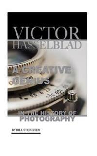 Victor Hasselblad: A Creative Genius in the History of Photography