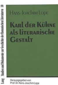 Karl Der Kuehne ALS Literarische Gestalt: Ein Themengeschichtlicher Versuch Mit Besonderer Beruecksichtigung Der Franzoesischsprachigen Literatur Belg