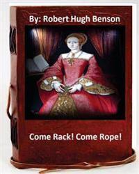 Come Rack! Come Rope!.by: Robert Hugh Benson (Original Version)