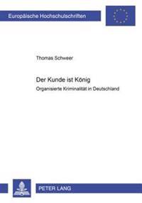 «der Kunde Ist Koenig»: Organisierte Kriminalitaet in Deutschland