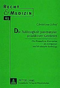 Die Zulaessigkeit Postnataler Praediktiver Gentests: Die Biomedizin-Konvention Des Europarats Und Die Deutsche Rechtslage