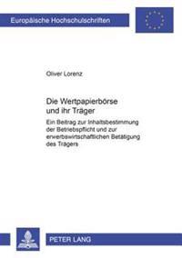 Die Wertpapierboerse Und Ihr Traeger: Ein Beitrag Zur Inhaltsbestimmung Der Betriebspflicht Und Zur Erwerbswirtschaftlichen Betaetigung Des Traegers