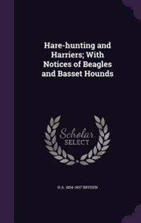 Hare-Hunting and Harriers; With Notices of Beagles and Basset Hounds