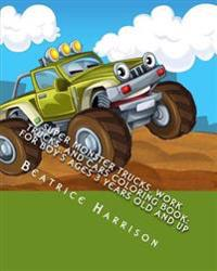 Super Monster Trucks, Work Trucks, and Cars Coloring Book: For Boy's Ages 3 Years Old and Up