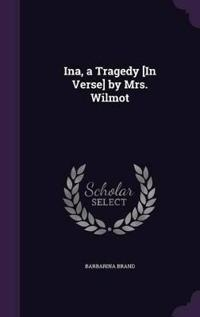 Ina, a Tragedy [In Verse] by Mrs. Wilmot