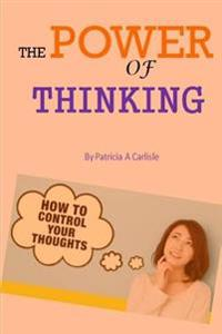 The Power of Thinking: How to Control Your Thoughts