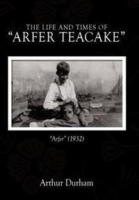 The Life and Times of Arfer Teacake