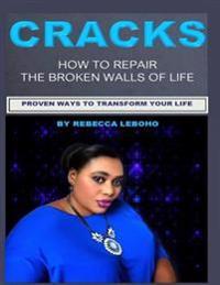 Cracks: How to Repair the Broken Walls of Life