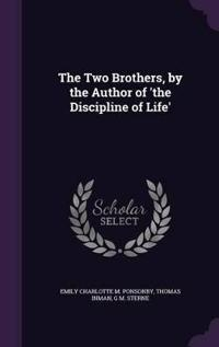The Two Brothers, by the Author of 'The Discipline of Life'