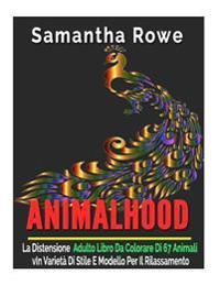 Animalhood: La Distensione Adulto Libro Da Colorare Di 67 Animali in Varieta Di Stile E Modello Per Il Rilassamento