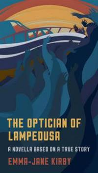 The Optician of Lampedusa: A Novella Based on a True Story
