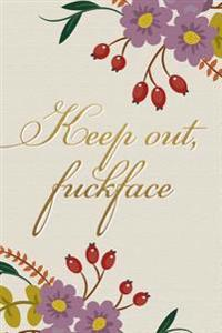 Keep Out Fuckface: Professionally Designed Journal