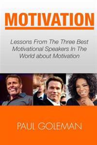 Motivational Books: Lessons from the 3 Best Motivational Speakers in the World. Learn From: Tony Robbins, Oprah Winfrey and Arnold Schwarz