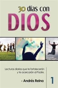 30 Dias Con Dios: Lecturas Diarias Que Te Fortaleceran y Te Acercaran Al Padre