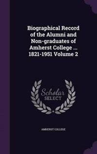Biographical Record of the Alumni and Non-Graduates of Amherst College ... 1821-1951 Volume 2
