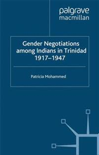 Gender Negotiations Among Indians in Trinidad 1917-1947