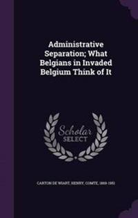 Administrative Separation; What Belgians in Invaded Belgium Think of It