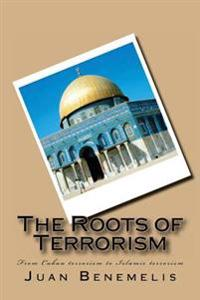 The Roots of Terrorism: From Cuban Terrorism to Islamic Terrorism