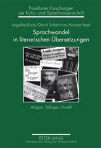 Sprachwandel in Literarischen Uebersetzungen: Aragon, Salinger, Orwell