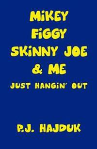 Mikey Figgy Skinny Joe & Me: Just Hangin' Out