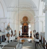 Kalmar domkyrka i nytt ljus = Kalmar cathedral in new light