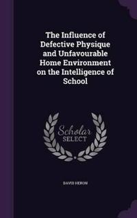 The Influence of Defective Physique and Unfavourable Home Environment on the Intelligence of School