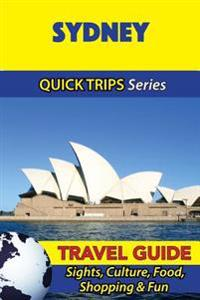 Sydney Travel Guide (Quick Trips Series): Sights, Culture, Food, Shopping & Fun