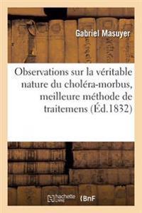 Observations Sur La Veritable Nature Du Cholera-Morbus, Meilleure Methode de Traitemens