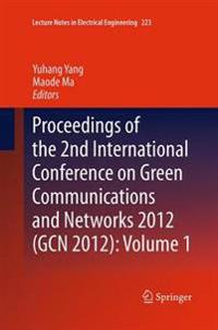 Proceedings of the 2nd International Conference on Green Communications and Networks 2012 (GCN 2012): Volume 1