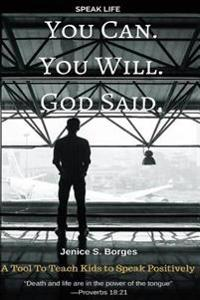 You Can. You Will. God Said.: Speak Life