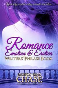 Romance, Emotion, and Erotica Writers' Phrase Book: Essential Reference and Thesaurus for Authors of All Romantic Fiction, Including Contemporary, His