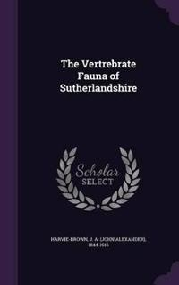 The Vertrebrate Fauna of Sutherlandshire