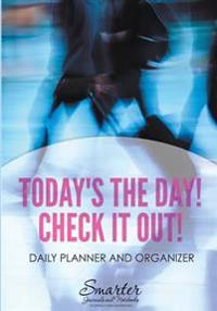 Today's the Day! Check It Out! Daily Planner and Organizer