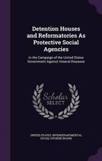 Detention Houses and Reformatories as Protective Social Agencies