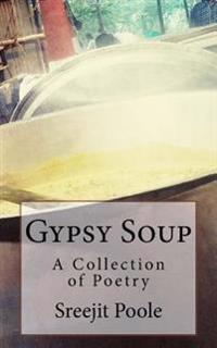 Gypsy Soup: A Collection of Poetry