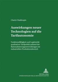 Auswirkungen Neuer Technologien Auf Die Tarifautonomie: Funktionsfaehigkeit Und Legitimitaet Qualitativer Tarifpolitik Anhand Der Rationalisierungsent