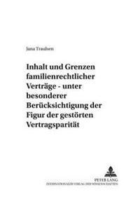 Inhalt Und Grenzen Familienrechtlicher Vertraege: Unter Besonderer Beruecksichtigung Der Figur Der Gestoerten Vertragsparitaet