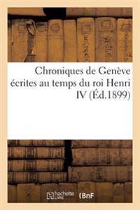 Chroniques de Gen�ve �crites Au Temps Du Roi Henri IV