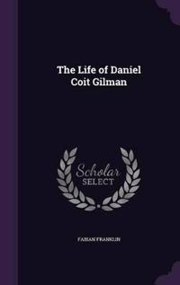 The Life of Daniel Coit Gilman