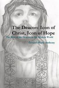 The Deacon: Icon of Christ, Icon of Hope