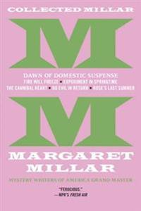 Collected Millar: The Dawn of Domestic Suspense: Fire Will Freeze; Experiment in Springtime; The Cannibal Heart; Do Evil in Return; Rose's Last Summer