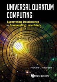 Universal Quantum Computing: Supervening Decoherence - Surmounting Uncertainty