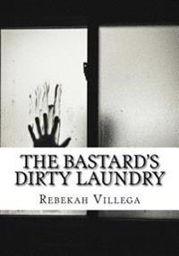 The Bastard's Dirty Laundry: An Adoptee's Story of Abandonment, Loss, Reunion, and Acceptance.