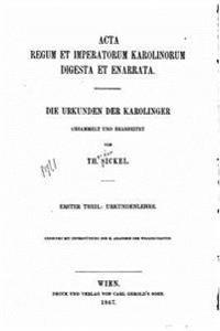 ACTA Regum Et Imperatorum Karolinorum Digesta Et Enarrata