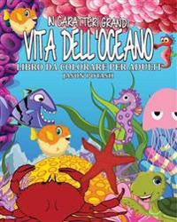 Vita Dell'oceano Libro Da Colorare Per Adulti ( in Caraterri Grandi )
