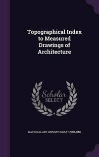 Topographical Index to Measured Drawings of Architecture
