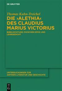 """Die """"alethia"""" Des Claudius Marius Victorius: Bibeldichtung Zwischen Epos Und Lehrgedicht"""