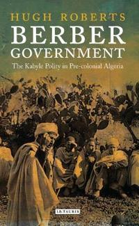 Berber Government: The Kabyle Polity in Pre-Colonial Algeria