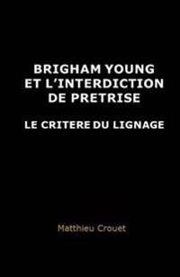 Brigham Young Et L'Interdiction de Pretrise: Le Critere Du Lignage