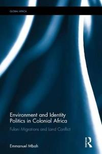 Environment and Identity Politics in Colonial Africa: Fulani Migrations and Land Conflict